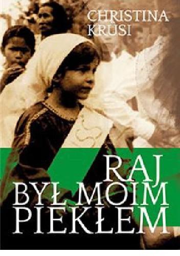 Okładka książki Raj był moim piekłem Christina Krüsi