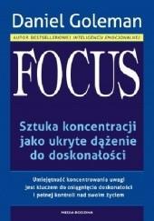 Okładka książki Focus. Sztuka koncentracji jako ukryte dążenie do doskonałości. Daniel Goleman