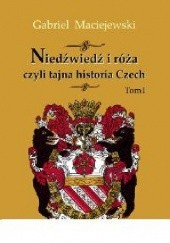 Okładka książki Niedźwiedź i róża czyli tajna historia Czech Gabriel Maciejewski