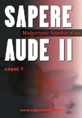 Okładka książki Sapere Aude II część 1 Małgorzata Sambor-Cao