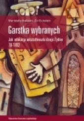 Okładka książki Garstka wybranych. Jak edukacja ukształtowała dzieje Żydów 70-1492 Maristella Botticini,Zvi Eckstein