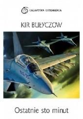 Okładka książki Ostatnie sto minut Kir Bułyczow
