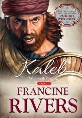 Okładka książki Kaleb. Wojownik i szpieg Francine Rivers
