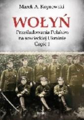 Okładka książki Wołyń. Prześladowania Polaków na sowieckiej Ukrainie. Część 1 Marek A. Koprowski