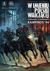 Okładka książki W imieniu Polski Walczącej - 2 - Kampinos `44 Krzysztof Wyrzykowski,Sławomir Zajączkowski
