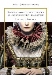 Okładka książki Kobieta jako postać literacka w łacińskiej poezji renesansu. Italia i Polska Maria Łukaszewicz-Chantry