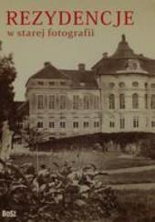 Okładka książki Rezydencje w starej fotografii Karol Wit-Wojtowicz