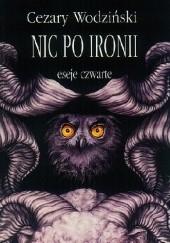 Okładka książki Nic po ironii. Eseje czwarte Cezary Wodziński