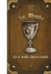 Okładka książki Św. Monika - Ideał matki chrześcijanki Frances Alice Forbes