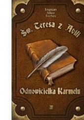 Okładka książki Św. Teresa z Avili - Odnowicielka Karmelu Frances Alice Forbes