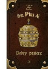 Okładka książki Św. Pius X - Dobry pasterz Frances Alice Forbes