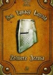 Okładka książki Św. Ignacy Loyola - Żołnierz Jezusa Frances Alice Forbes