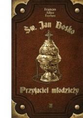 Okładka książki Św. Jan Bosko - Przyjaciel młodzieży Frances Alice Forbes