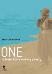 Okładka książki One. Kobiety, które kochały pisarzy Radosław Romaniuk,Alicja Rosé