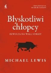 Okładka książki Błyskotliwi chłopcy. Rewolta na Wall Street Michael Lewis