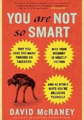 Okładka książki You Are Not So Smart David McRaney