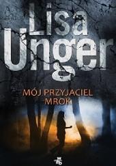 Okładka książki Mój przyjaciel mrok Lisa Unger