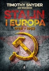 Okładka książki Stalin i Europa, 1928–1953 Timothy D. Snyder,Ray Brandon