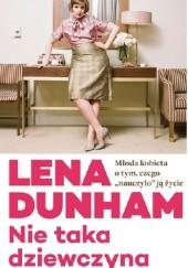"""Okładka książki Nie taka dziewczyna. Młoda kobieta o tym, czego """"nauczyło"""" ją życie Lena Dunham"""