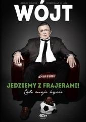 Okładka książki Wójt. Jedziemy z frajerami! Całe moje życie Janusz Wójcik