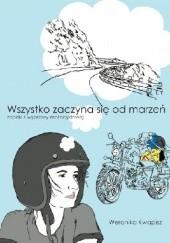 Okładka książki Wszystko zaczyna się od marzeń. Zapiski z wyprawy motocyklowej. Weronika Kwapisz