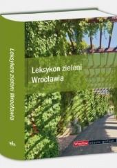 Okładka książki Leksykon zieleni Wrocławia praca zbiorowa,Iwona Bińkowska,Przemysław Bąbelewski