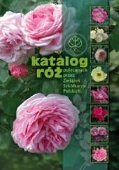 Okładka książki Katalog Róż. polecanych przez Związek Szkółkarzy Polskich Marta J. Monder