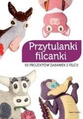 Okładka książki Przytulanki filcanki. 50 projektów zabawek z filcu Lurence Herbet