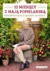 Okładka książki 12 miesięcy z Mają Popielarską. Kalendarium prac w ogrodzie i na tarasie Maja Popielarska