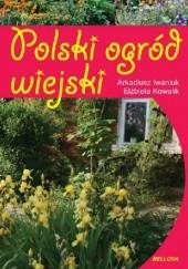 Okładka książki Polski ogród wiejski Arkadiusz Iwaniuk,Elżbieta Kowalik