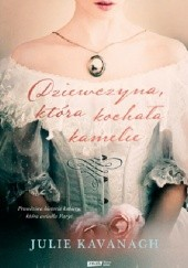 Okładka książki Dziewczyna, która kochała kamelie Julie Kavanagh