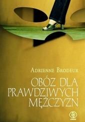 Okładka książki Obóz dla prawdziwych mężczyzn Adrienne Brodeur