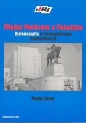 Okładka książki Między Marksem a Palackym Maciej Górny