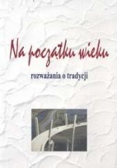 Okładka książki Na początku wieku. Rozważania o tradycji Zofia Trojanowiczowa,Krzysztof Trybuś
