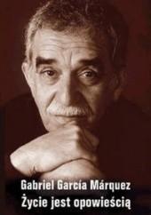 Okładka książki Życie jest opowieścią Gabriel García Márquez