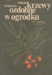 Okładka książki Krzewy ozdobne w ogródku Izabela Kiljańska