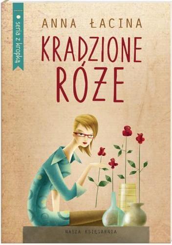 Okładka książki Kradzione róże Anna Zgierun-Łacina
