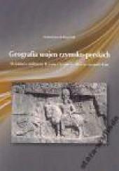 Okładka książki Geografia wojen rzymsko-perskich. Działania militarne Rzymu i Iranu w okresie sasanidzkim Katarzyna Maksymiuk