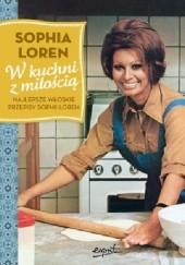 Okładka książki W kuchni z miłością. Najlepsze włoskie przepisy Sophii Loren Sophia Loren