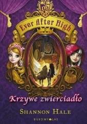 Okładka książki Ever After High. Krzywe zwierciadło Shannon Hale