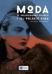Okładka książki Moda w okupowanej Francji i jej polskie echa Krzysztof Trojanowski