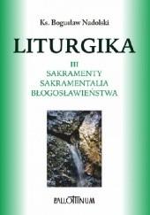Okładka książki Liturgika III. Sakramenty, sakramentalia, błogosławieństwa Bogusław Nadolski