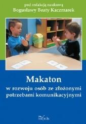 Okładka książki Makaton w rozwoju osób ze złożonymi potrzebami komunikacyjnymi Bogusława Beata Kaczmarek