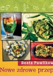 Okładka książki Nowe zdrowe przepisy Beata Pawlikowska