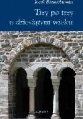 Okładka książki Trzy po trzy o dziesiątym wieku Jacek Banaszkiewicz