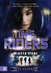 Okładka książki Time Riders. Miasto cieni Alex Scarrow