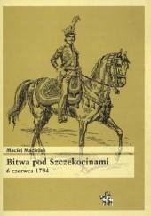 Okładka książki Bitwa Pod Szczekocinami 6 czerwca 1794 Maciej Maciejak