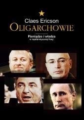 Okładka książki Oligarchowie. Pieniądze i władza w kapitalistycznej Rosji Claes Ericson
