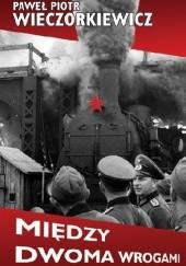 Okładka książki Między dwoma wrogami. Studia i publicystyka Paweł Wieczorkiewicz