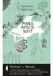 Okładka książki Piano rysuje sufit. Rozmowy o przygodzie Agnieszka Drotkiewicz